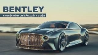 Bentley chuyển mình chỉ sản xuất xe điện, động cơ xăng có thể bị khai tử vào năm 2030